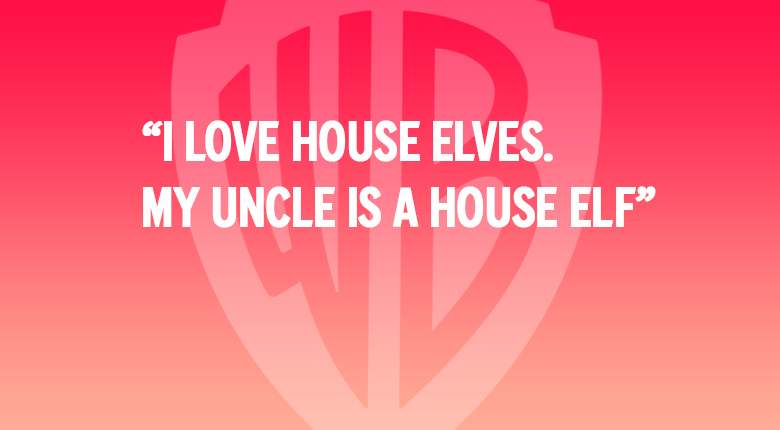 I LOVE HOUSE ELVES. MY UNCLE IS A HOUSE ELF WARNER BROS. UK MOVIE QUOTES QUIZ