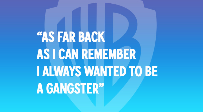 AS FAR BACK AS I CAN REMEMBER I ALWAYS WANTED TO BE A GANGSTER WARNER BROS. UK MOVIE QUOTES QUIZ