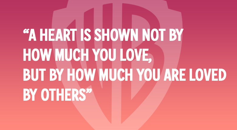 """A heart is shown not by how much you love, but by how much you are loved by others."" WARNER BROS. UK MOVIE QUOTES QUIZ"