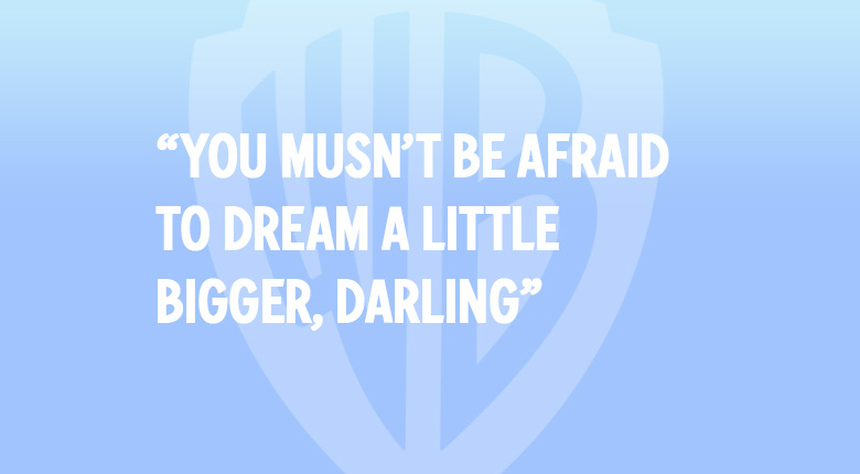 YOU MUSN'T BE AFRAID TO DREAM A LITTLE BIGGER, DARLING. WARNER BROS. UK MOVIE QUOTES QUIZ