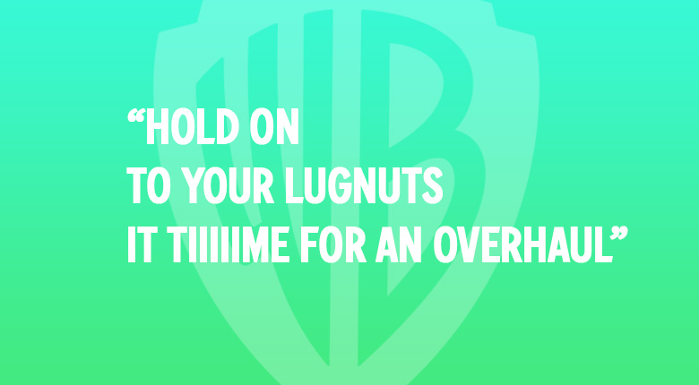 HOLD ON TO YOUR LUGNUTS IT'S TIME FOR AN OVERHAUL WARNER BROS UK MOVIE QUOTES QUIZ