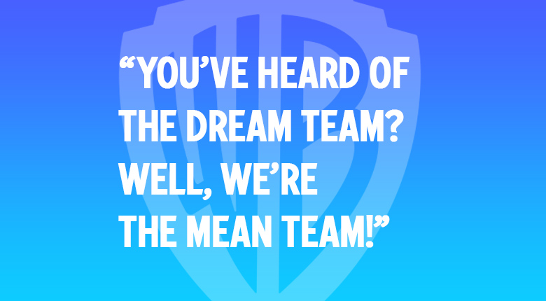 """You've heard of the Dream Team? Well, we're the MEAN Team!"" WARNER BROS. UK MOVIE QUOTES QUIZ"