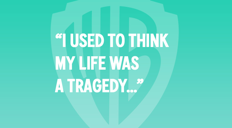 I USED TO THINK MY LIFE WAS A TRAGEDY... WARNER BROS. UK MOVIE QUOTES QUIZ